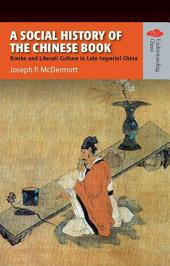 A Social History of the Chinese Book: Books and Literati Culture in Late Imperial China