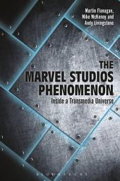The Marvel Studios Phenomenon: Inside a Transmedia Universe