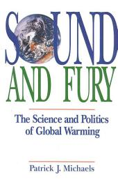 Sound and Fury: The Science and Politics of Global Warming
