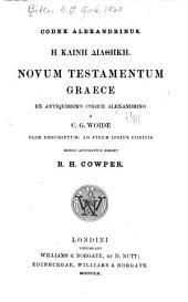 Codex alexandrinus. #.: Novum Testamentum græce ex antiquissimo codice alexandrino a C. G. Woide olim descriptum