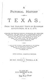 A Pictorial History of Texas: From the Earliest Visits of European Adventurers, to A.D. 1879. Embracing the Periods of Missions, Colonization, the Revolution the Republic, and the State; Also, a Topographical Description of the Country ... Together with Its Indian Tribes and Their Wars, and Biographical Sketches of Hundreds of Its Leading Historical Characters. Also, a List of the Countries, with Historical and Topical Notes, and Descriptions of the Public Institutions of the State