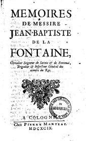 Memoires de Messire Jean-Baptiste de La Fontaine, chevalier seigneur de Savoie & de Fontenai, brigadier & inspecteur général des armées du roi