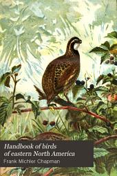 Handbook of Birds of Eastern North America: With Keys to the Species and Descriptions of Their Plumages, Nests, and Eggs ...