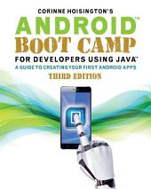 Android Boot Camp for Developers Using Java: A Guide to Creating Your First Android Apps: Edition 3