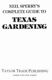 Neil Sperry's Complete Guide to Texas Gardening: Edition 2