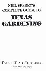 Neil Sperry s Complete Guide to Texas Gardening PDF