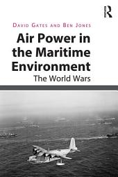 Air Power in the Maritime Environment: The World Wars