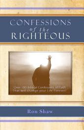 Confessions of the Righteous: Over 100 Biblical Confessions of Faith