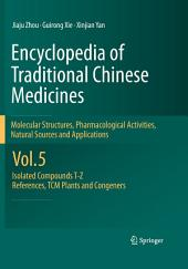 Encyclopedia of Traditional Chinese Medicines - Molecular Structures, Pharmacological Activities, Natural Sources and Applications: Vol. 5: Isolated Compounds T—Z, References, TCM Plants and Congeners