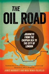 The Oil Road Travels From The Caspian To The City Book PDF