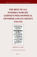 The Best of All Possible Worlds  Leibniz s Philosophical Optimism and Its Critics 1710 1755 PDF