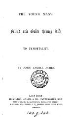 The Young Man's Friend and Guide Through Life to Immortality. (Practical Sermons to Young Men.).