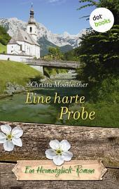 Eine harte Probe: Ein Heimatglück-Roman -