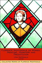 Florence Nightingale On Women Medicine Midwifery And Prostitution Book PDF