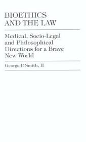Bioethics and the Law: Medical, Socio-legal and Philosophical Directions for a Brave New World