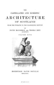 The Castellated and Domestic Architecture of Scotland from the Twelfth to the Eighteenth Century PDF