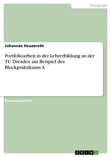 Portfolioarbeit in der Lehrerbildung an der TU Dresden am Beispiel des Blockpraktikums A PDF