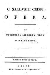 C. Sallustii Crispi Opera: ad optimorum librorum fidem accurate edita