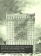 Year Book of the Architectural League of New York, and Catalogue of the ... Annual Exhibition: Volume 18