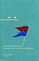 Custer  the Seventh Cavalry  and the Little Big Horn PDF