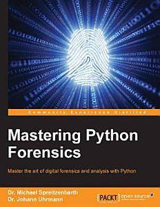 Mastering Python Forensics