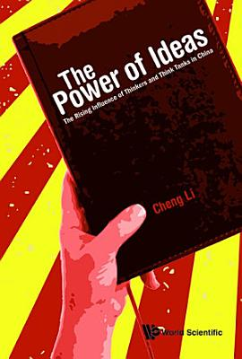 Power Of Ideas  The  The Rising Influence Of Thinkers And Think Tanks In China