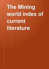 The Mining World Index of Current Literature: Volume 4