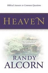 Heaven: Biblical Answers to Common Questions: Biblical Answers to Common Questions