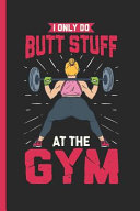 I Only Do Butt Stuff at the Gym