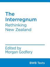 The Interregnum: Rethinking New Zealand