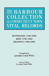 The Barbour Collection of Connecticut Town Vital Records: Huntington 1789-1850, Kent 1739-1852, Killingly 1708-1850