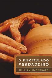 O discipulado verdadeiro: 2a edição ampliada