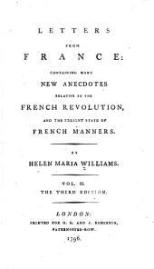 Williams's Letters: Letters from France: containing many new anecdotes relative to the Fench revolution, and the present state of French manners ... The 3d ed
