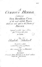 A Curious Herbal Containing Five Hundred Cuts of the Most Useful Plants which are Now Used in the Practice of Physick Engraved... by Elizabeth Blackwell...
