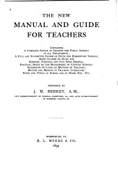The New Manual and Guide for Teachers: Containing a Complete System of Grading the Public Schools in All Departments; a Full and Suggestive Course of Study for Elementary Schools ... Etc