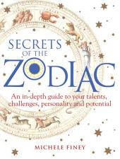 Secrets of the Zodiac: A comprehensive guide to your talents, challenges, personality and potential