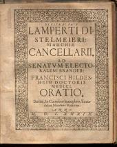 De vita ac fato Lamperti Distelmeieri, Marchiae Cancellarii, ad Senatum electoralem Brandeb. Francisci Hildesheim ... oratio