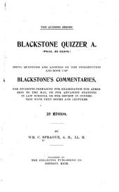 Blackstone Quizzer ...: Being Questions and Answers on ... Blackstone's Commentaries for Students Preparing for Examination for Admission to the Bar, Or for Advanced Standing in Law Schools, Or for Review in Connection with Text-books and Lectures, Volumes 1-4