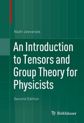 An Introduction to Tensors and Group Theory for Physicists: Edition 2