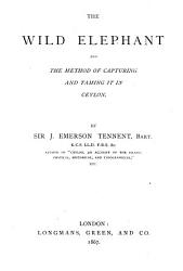 The Wild Elephant And The Method Of Capturing And Taming It In Ceylon Book PDF