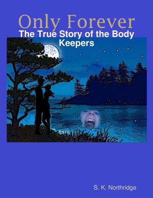 Only Forever  The True Story of the Body Keepers PDF