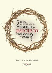 ¿Es ésta la verdadera «Iglesia de Jesucristo liberador y pobre»?: Reflexión crítica a partir de la teología de Gustavo Gutiérrez