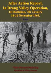 After Action Report, Ia Drang Valley Operation, 1st Battalion, 7th Cavalry 14-16 November 1965