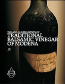 The Age-old Tradition of Traditional Balsamic Vinegar of Modena. A History, Science and Practical Knowledge of Aceto Balsamico Tradizionale Di Modena