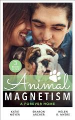 Animal Magnetism: A Forever Home: A Valentine for the Veterinarian / Single Father: Wife and Mother Wanted / Groomed for Love