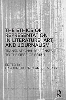 The Ethics of Representation in Literature  Art  and Journalism PDF