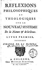 Reflexions philosophiques et theologiques sur le nouveau systeme: de la nature & de la grace [de N. Malebranche].