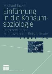 Einführung in die Konsumsoziologie: Fragestellungen - Kontroversen - Beispieltexte
