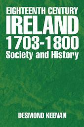 Eighteenth Century Ireland 1703-1800 Society and History