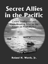 Secret Allies in the Pacific: Covert Intelligence and Code Breaking Cooperation Between the United States, Great Britain, and Other Nations Prior to the Attack on Pearl Harbor